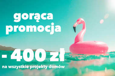 Gorąca promocja! 400 zł RABATU na wszystkie projekty domów