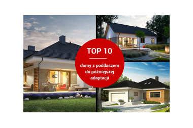 TOP 10 - najlepsze projekty domów z poddaszem do późniejszej adaptacji